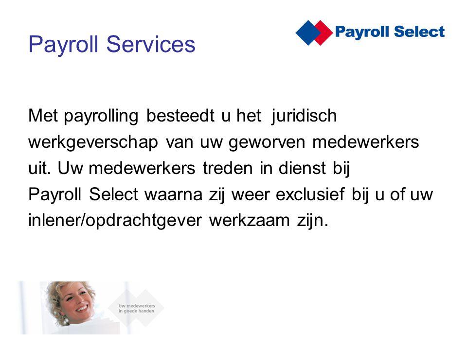 Met payrolling besteedt u het juridisch werkgeverschap van uw geworven medewerkers uit. Uw medewerkers treden in dienst bij Payroll Select waarna zij
