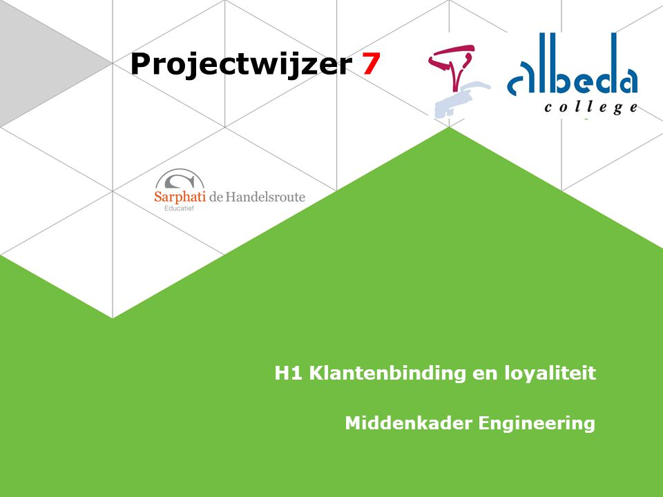 Projectwijzer 7 H1 Klantenbinding en loyaliteit Middenkader Engineering