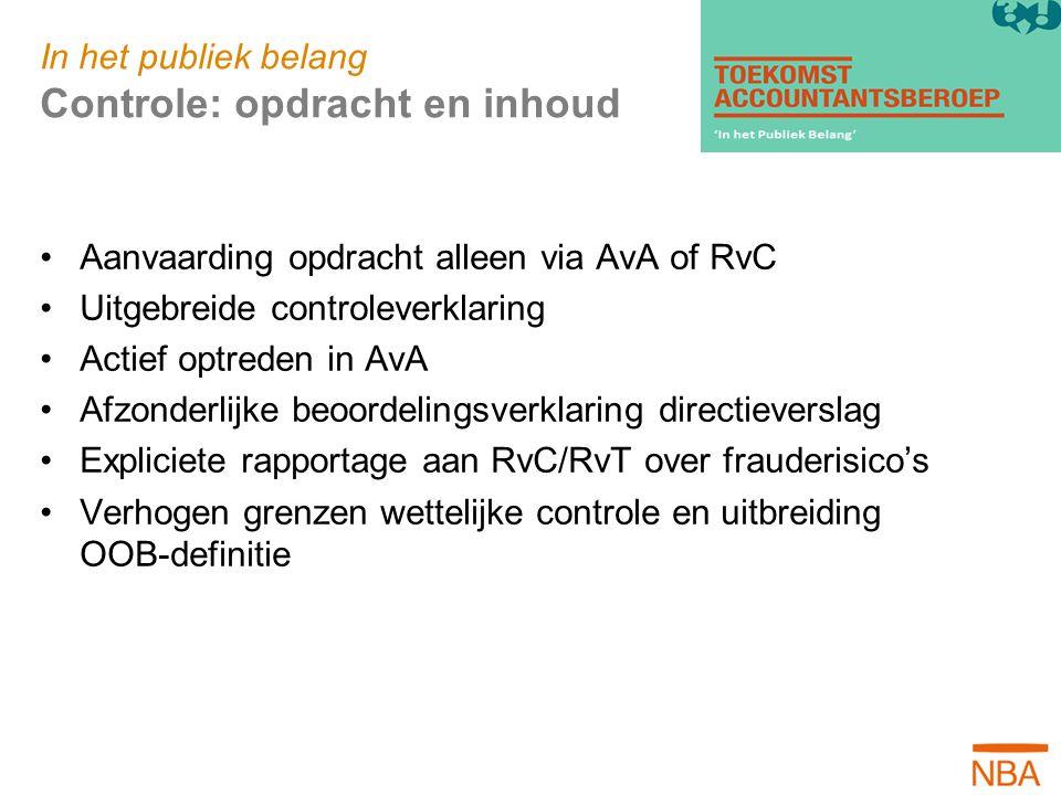 In het publiek belang Controle: opdracht en inhoud Aanvaarding opdracht alleen via AvA of RvC Uitgebreide controleverklaring Actief optreden in AvA Af