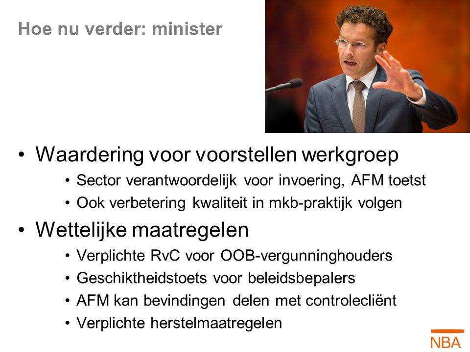 Hoe nu verder: minister Waardering voor voorstellen werkgroep Sector verantwoordelijk voor invoering, AFM toetst Ook verbetering kwaliteit in mkb-prak