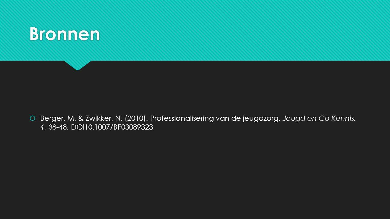 Bronnen  Berger, M. & Zwikker, N. (2010). Professionalisering van de jeugdzorg. Jeugd en Co Kennis, 4, 38-48. DOI10.1007/BF03089323