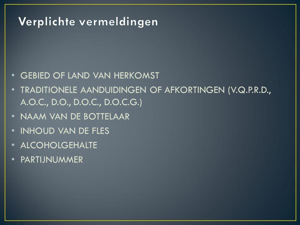 GEBIED OF LAND VAN HERKOMST TRADITIONELE AANDUIDINGEN OF AFKORTINGEN (V.Q.P.R.D., A.O.C., D.O., D.O.C., D.O.C.G.) NAAM VAN DE BOTTELAAR INHOUD VAN DE FLES ALCOHOLGEHALTE PARTIJNUMMER