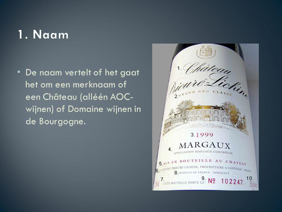 De naam vertelt of het gaat het om een merknaam of een Château (alléén AOC- wijnen) of Domaine wijnen in de Bourgogne.