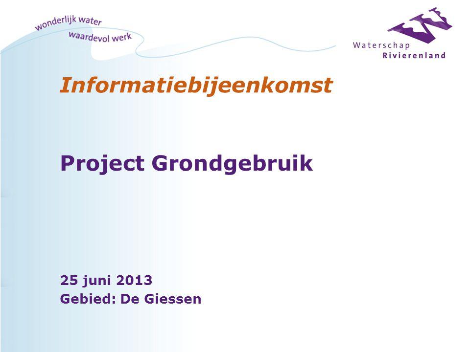 Informatiebijeenkomst Project Grondgebruik 25 juni 2013 Gebied: De Giessen