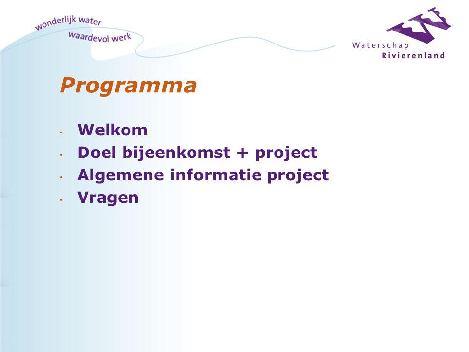 Programma Welkom Doel bijeenkomst + project Algemene informatie project Vragen