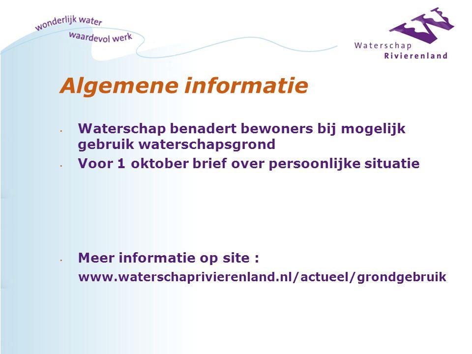 Algemene informatie Waterschap benadert bewoners bij mogelijk gebruik waterschapsgrond Voor 1 oktober brief over persoonlijke situatie Meer informatie op site : www.waterschaprivierenland.nl/actueel/grondgebruik