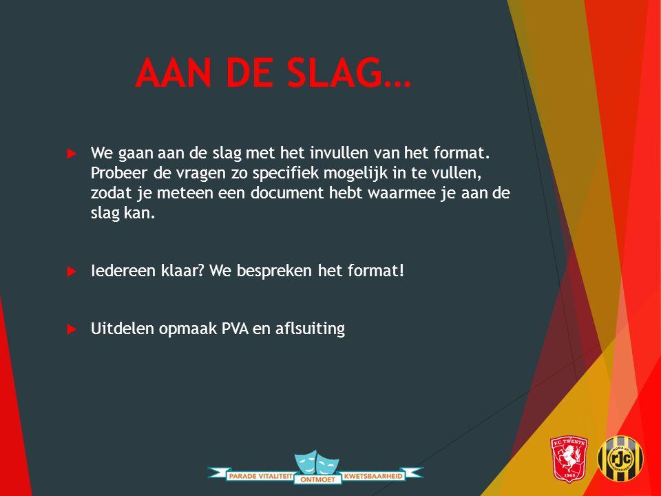 AAN DE SLAG…  We gaan aan de slag met het invullen van het format.