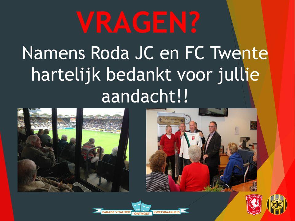 VRAGEN Namens Roda JC en FC Twente hartelijk bedankt voor jullie aandacht!!
