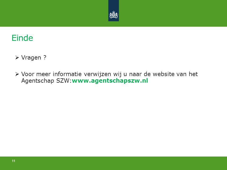 Einde  Vragen ?  Voor meer informatie verwijzen wij u naar de website van het Agentschap SZW:www.agentschapszw.nl 11