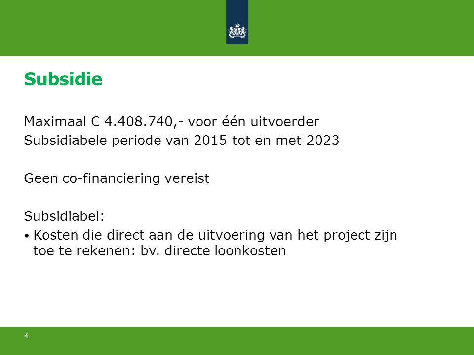 Subsidie Maximaal € 4.408.740,- voor één uitvoerder Subsidiabele periode van 2015 tot en met 2023 Geen co-financiering vereist Subsidiabel: Kosten die