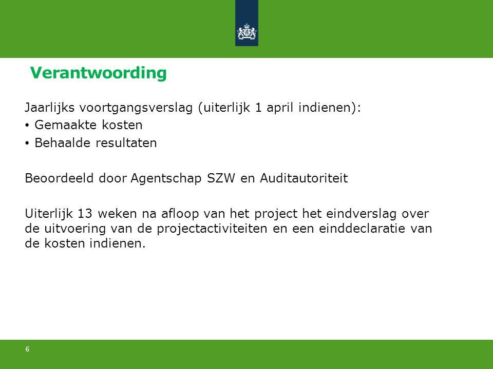 Verantwoording Jaarlijks voortgangsverslag (uiterlijk 1 april indienen): Gemaakte kosten Behaalde resultaten Beoordeeld door Agentschap SZW en Auditau