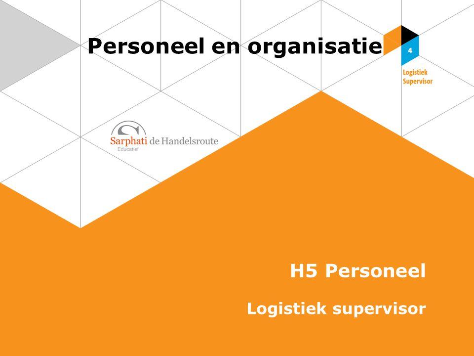 Personeel en organisatie H5 Personeel Logistiek supervisor