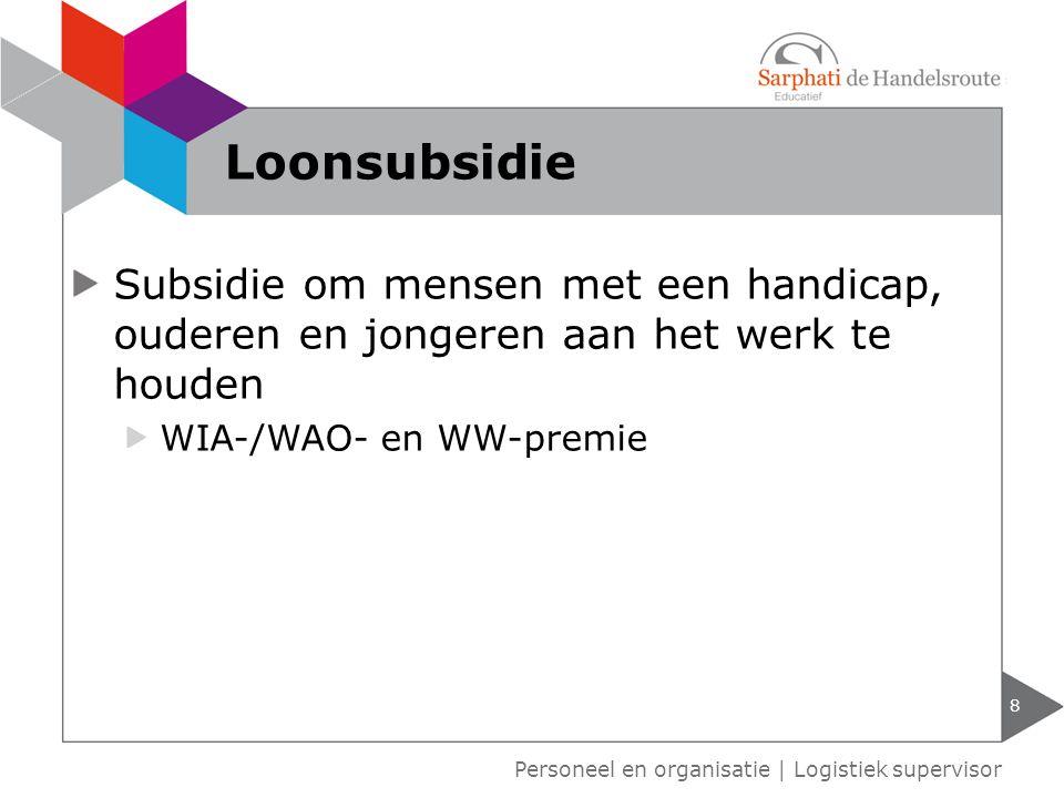 Subsidie om mensen met een handicap, ouderen en jongeren aan het werk te houden WIA-/WAO- en WW-premie 8 Personeel en organisatie | Logistiek supervis