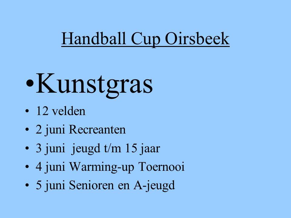 Handball Cup Oirsbeek Kunstgras 12 velden 2 juni Recreanten 3 juni jeugd t/m 15 jaar 4 juni Warming-up Toernooi 5 juni Senioren en A-jeugd