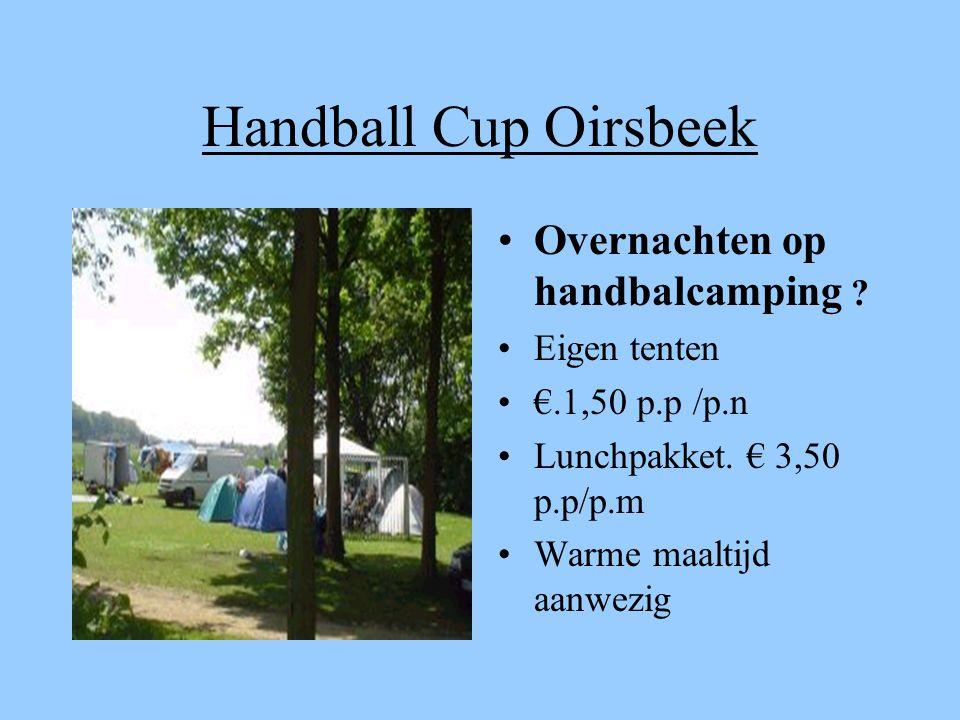 Handball Cup Oirsbeek Mini's 1998-1999 D-jeugd 1996-1997 C-jeugd 1993-94-95 B-jeugd 1990-91-92 A-jeugd 1987-88-89 Senior 1986-ouder Recreanten Vrijdag Warming-up Zondag € 12,00 per team € 15,00 per team € 10,00 per team € 7,00 per team