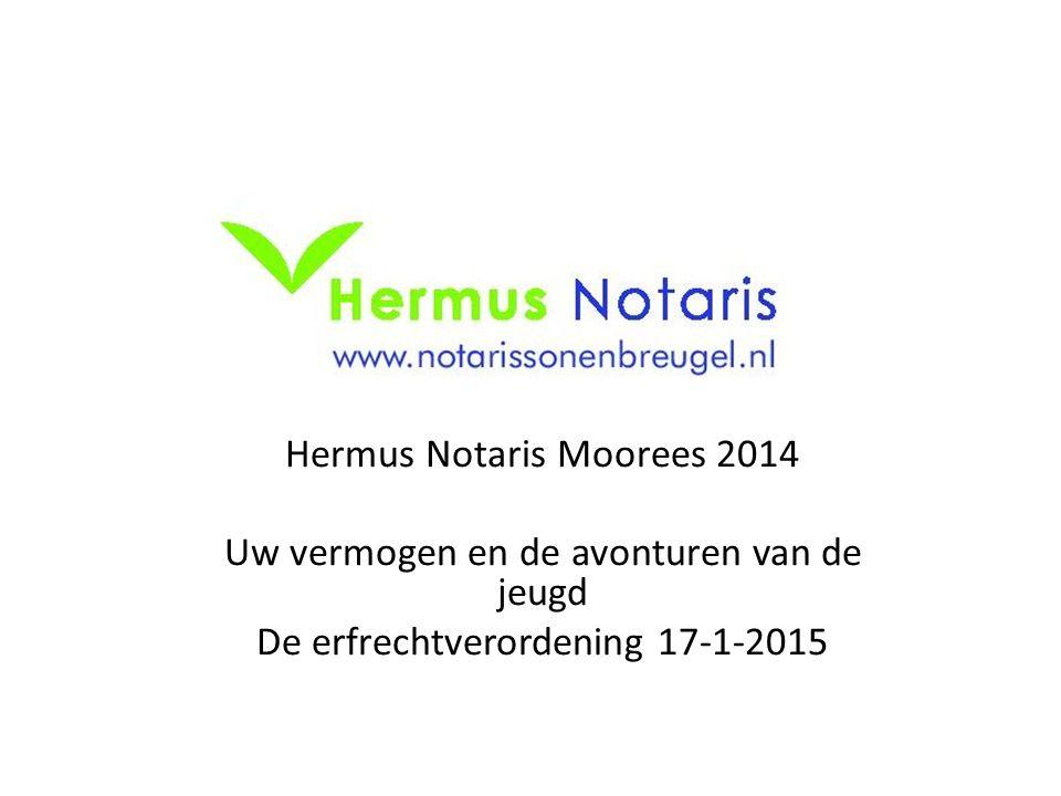 Hermus Notaris Moorees 2014 Uw vermogen en de avonturen van de jeugd De erfrechtverordening 17-1-2015