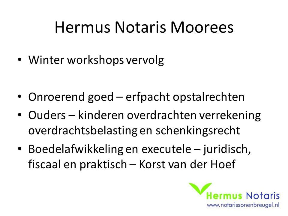 Hermus Notaris Moorees Winter workshops vervolg Onroerend goed – erfpacht opstalrechten Ouders – kinderen overdrachten verrekening overdrachtsbelasting en schenkingsrecht Boedelafwikkeling en executele – juridisch, fiscaal en praktisch – Korst van der Hoef