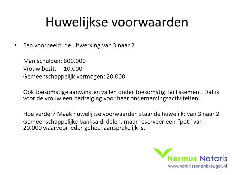 Huwelijkse voorwaarden Een voorbeeld: de uitwerking van 3 naar 2 Man schulden: 600.000 Vrouw bezit: 10.000 Gemeenschappelijk vermogen: 20.000 Ook toekomstige aanwinsten vallen onder toekomstig faillissement.