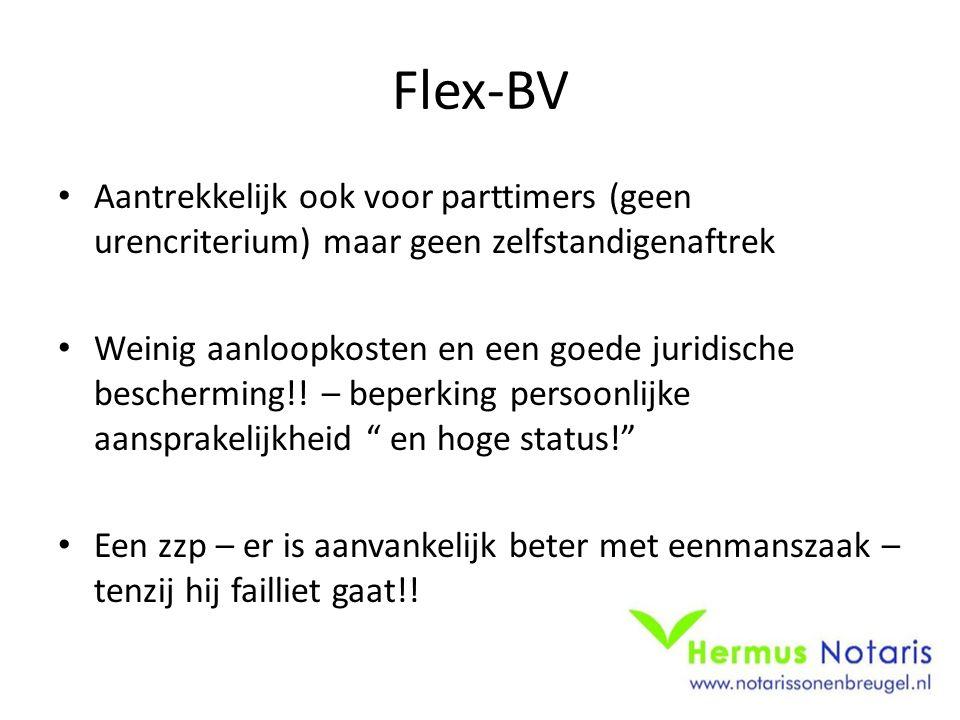 Flex-BV Aantrekkelijk ook voor parttimers (geen urencriterium) maar geen zelfstandigenaftrek Weinig aanloopkosten en een goede juridische bescherming!.