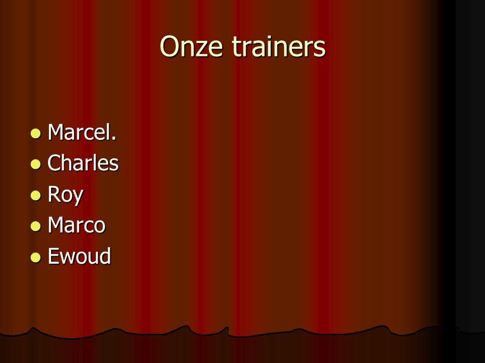 Onze trainers Marcel. Marcel. Charles Charles Roy Roy Marco Marco Ewoud Ewoud
