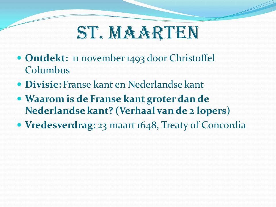 St. maarten Ontdekt: 11 november 1493 door Christoffel Columbus Divisie: Franse kant en Nederlandse kant Waarom is de Franse kant groter dan de Nederl