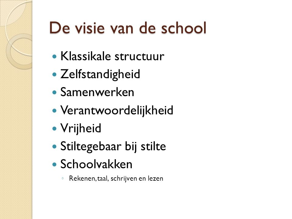 De visie van de school Klassikale structuur Zelfstandigheid Samenwerken Verantwoordelijkheid Vrijheid Stiltegebaar bij stilte Schoolvakken ◦ Rekenen,