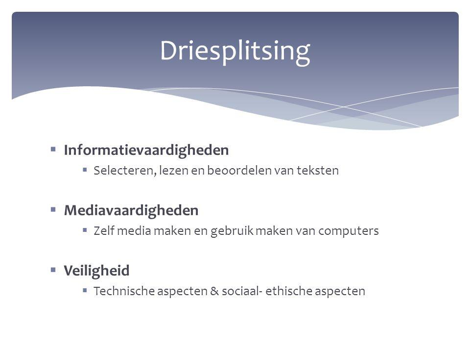  Informatievaardigheden  Selecteren, lezen en beoordelen van teksten  Mediavaardigheden  Zelf media maken en gebruik maken van computers  Veiligh