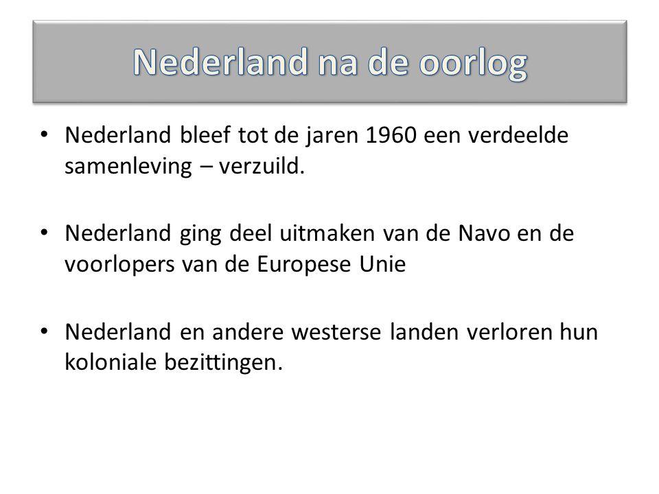 Nederland bleef tot de jaren 1960 een verdeelde samenleving – verzuild. Nederland ging deel uitmaken van de Navo en de voorlopers van de Europese Unie