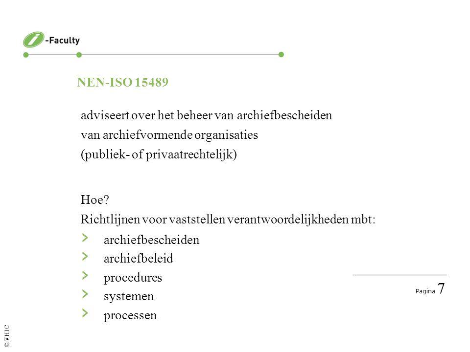 Pagina 7 © VHIC adviseert over het beheer van archiefbescheiden van archiefvormende organisaties (publiek- of privaatrechtelijk) Hoe? Richtlijnen voor