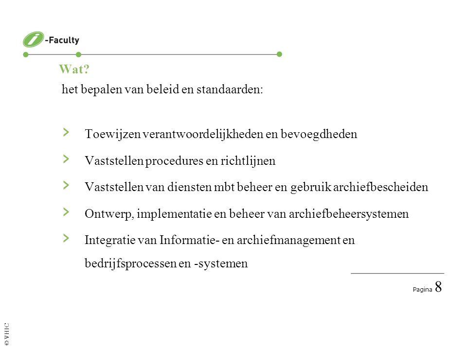 Pagina 8 © VHIC Wat? het bepalen van beleid en standaarden: › Toewijzen verantwoordelijkheden en bevoegdheden › Vaststellen procedures en richtlijnen