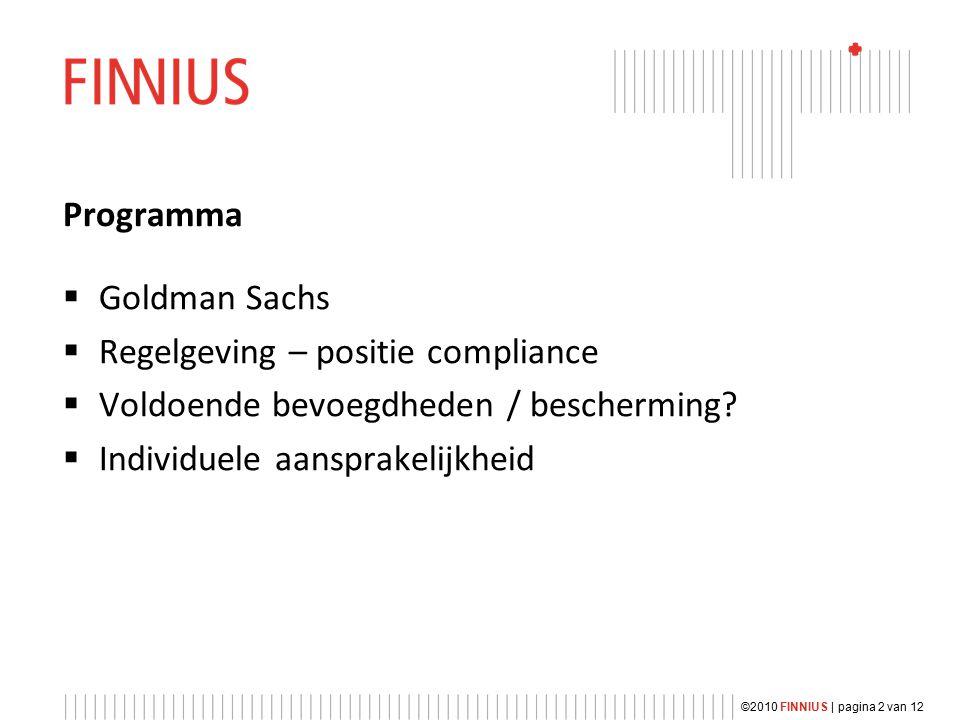 ©2010 FINNIUS | pagina 2 van 12 Programma  Goldman Sachs  Regelgeving – positie compliance  Voldoende bevoegdheden / bescherming.