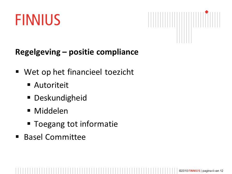 Regelgeving – positie compliance  Wet op het financieel toezicht  Autoriteit  Deskundigheid  Middelen  Toegang tot informatie  Basel Committee ©2010 FINNIUS | pagina 4 van 12