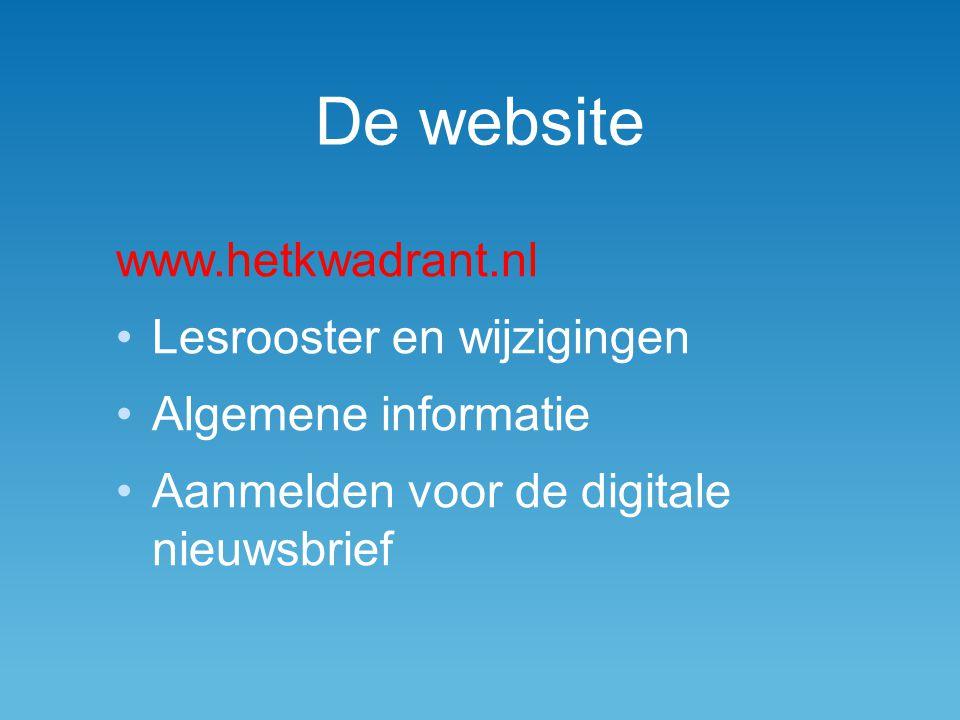 De website www.hetkwadrant.nl Lesrooster en wijzigingen Algemene informatie Aanmelden voor de digitale nieuwsbrief