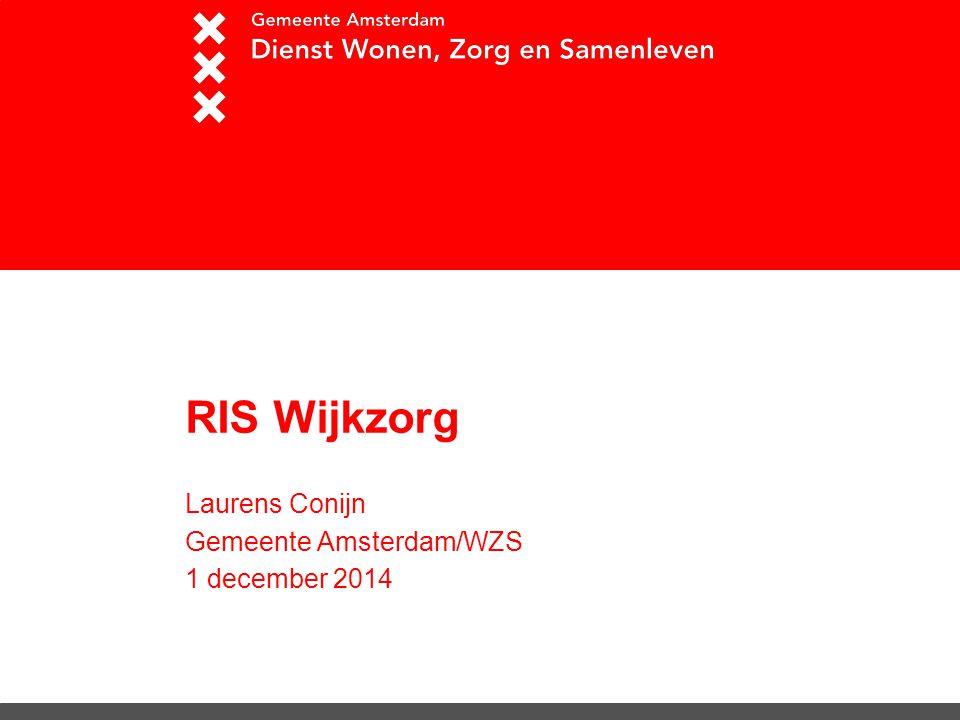 RIS Wijkzorg Laurens Conijn Gemeente Amsterdam/WZS 1 december 2014