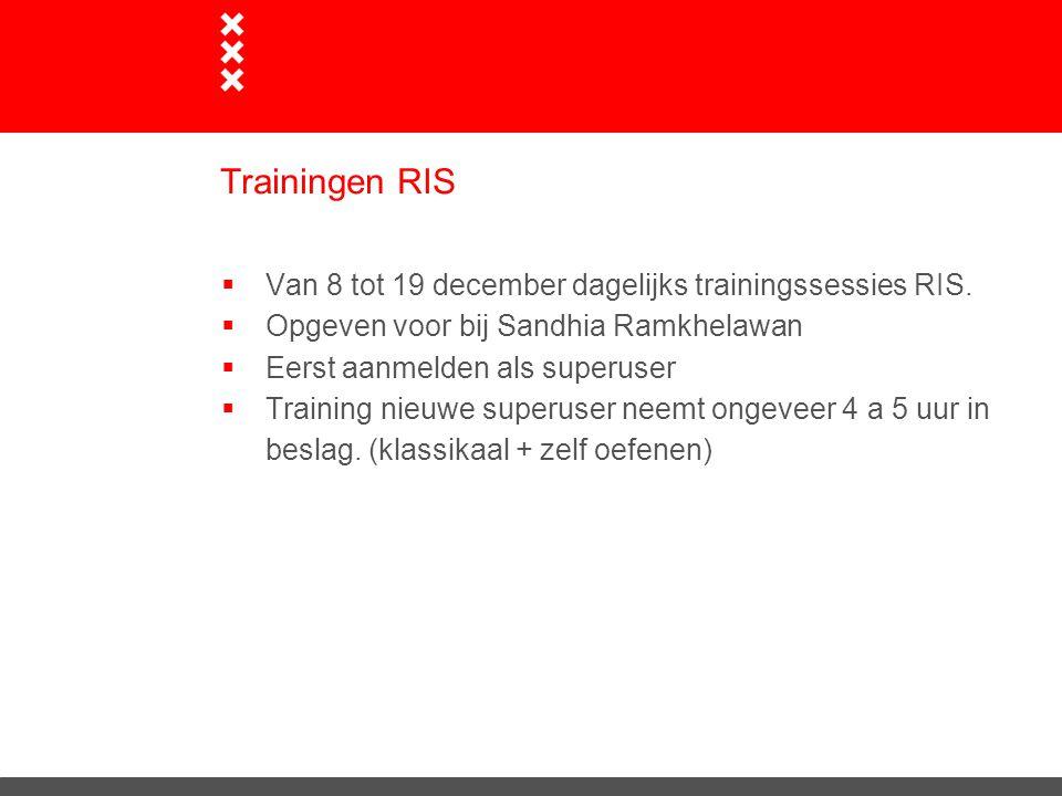 Trainingen RIS  Van 8 tot 19 december dagelijks trainingssessies RIS.  Opgeven voor bij Sandhia Ramkhelawan  Eerst aanmelden als superuser  Traini