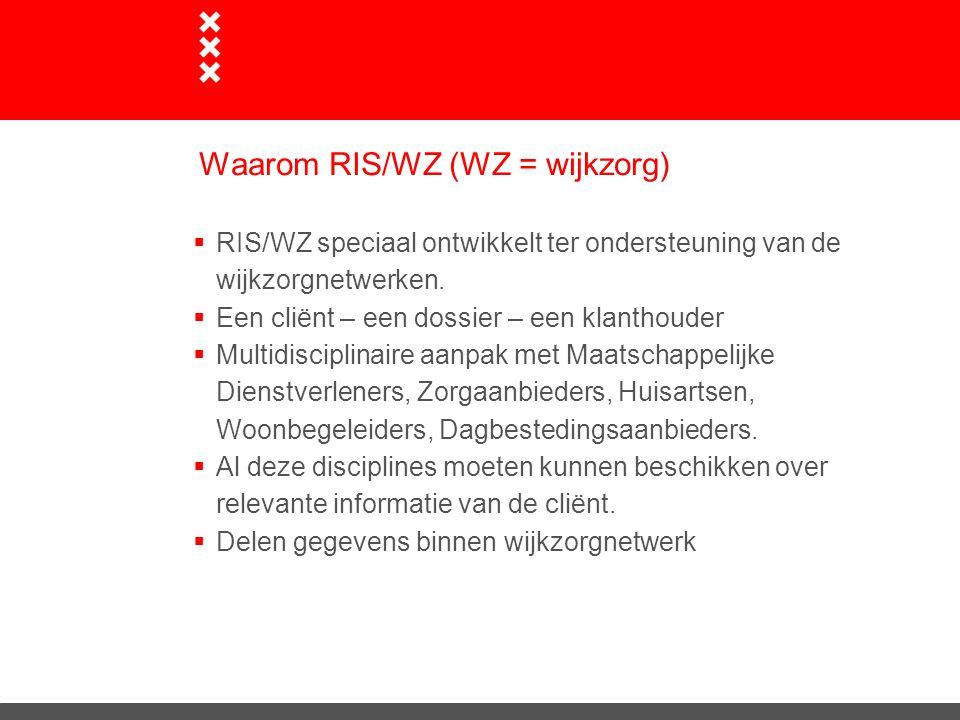 Waarom RIS/WZ (WZ = wijkzorg)  RIS/WZ speciaal ontwikkelt ter ondersteuning van de wijkzorgnetwerken.  Een cliënt – een dossier – een klanthouder 