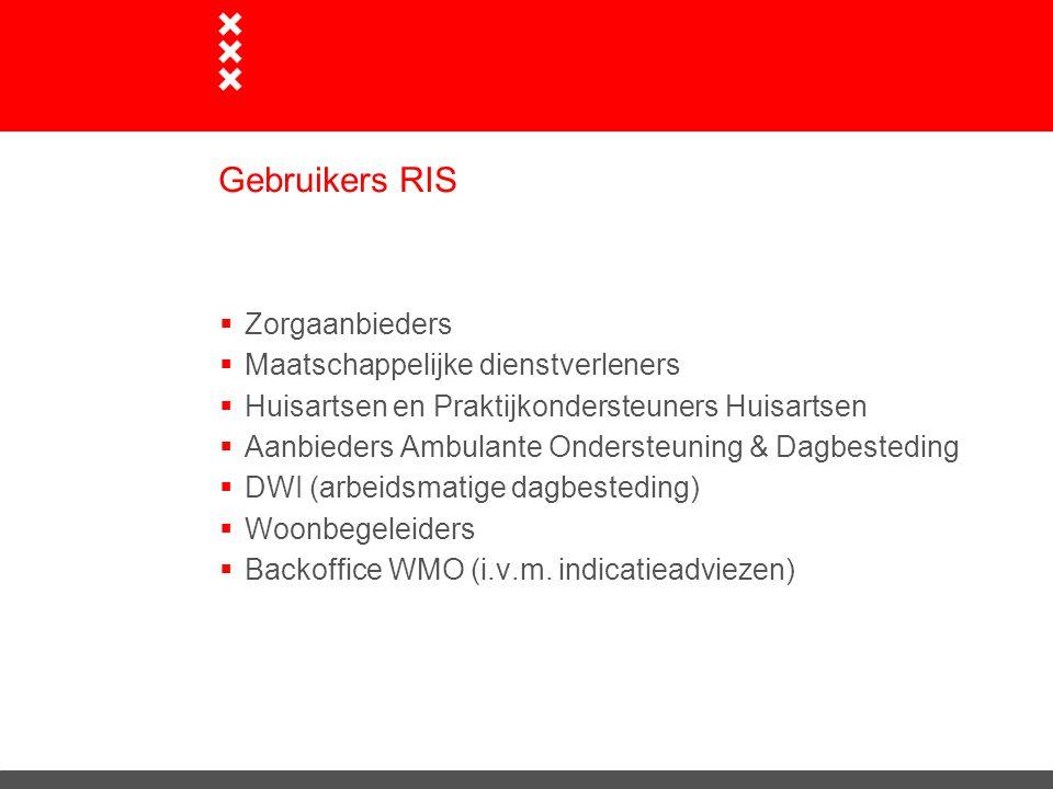 Gebruikers RIS  Zorgaanbieders  Maatschappelijke dienstverleners  Huisartsen en Praktijkondersteuners Huisartsen  Aanbieders Ambulante Ondersteuni
