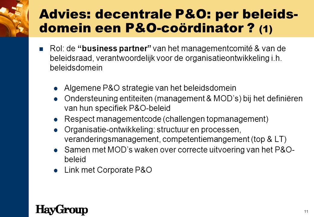 """11 Advies: decentrale P&O: per beleids- domein een P&O-coördinator ? (1) Rol: de """"business partner"""" van het managementcomité & van de beleidsraad, ver"""