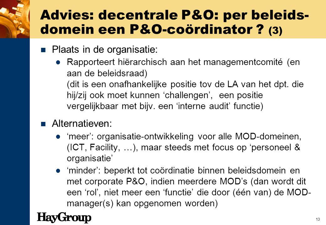 13 Advies: decentrale P&O: per beleids- domein een P&O-coördinator ? (3) Plaats in de organisatie: Rapporteert hiërarchisch aan het managementcomité (