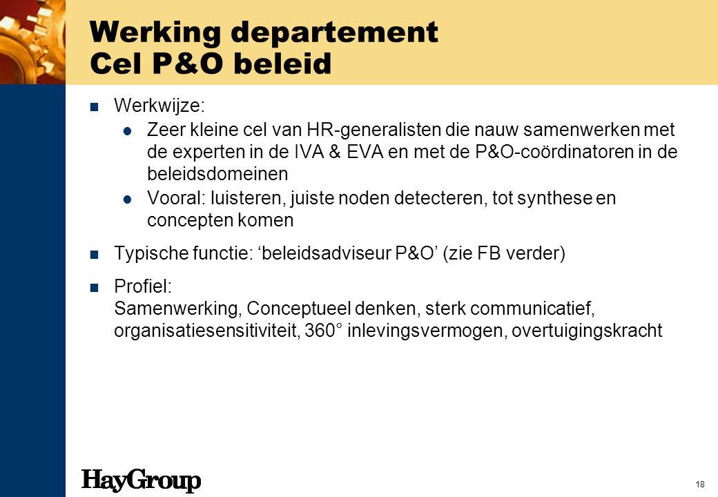 18 Werking departement Cel P&O beleid Werkwijze: Zeer kleine cel van HR-generalisten die nauw samenwerken met de experten in de IVA & EVA en met de P&