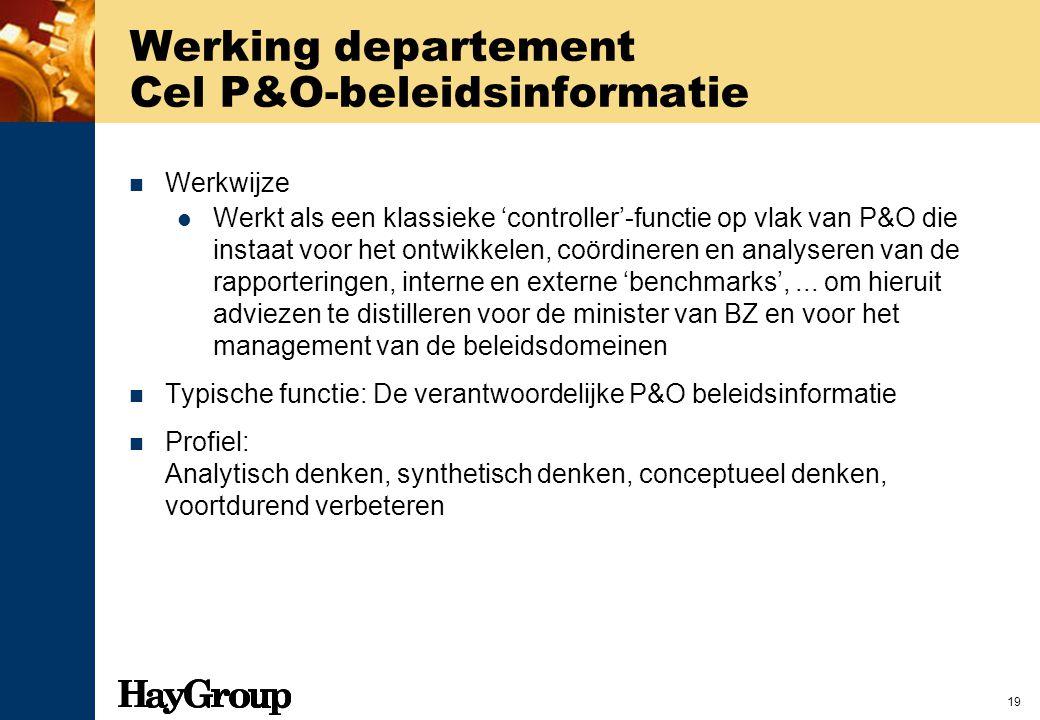 19 Werking departement Cel P&O-beleidsinformatie Werkwijze Werkt als een klassieke 'controller'-functie op vlak van P&O die instaat voor het ontwikkel