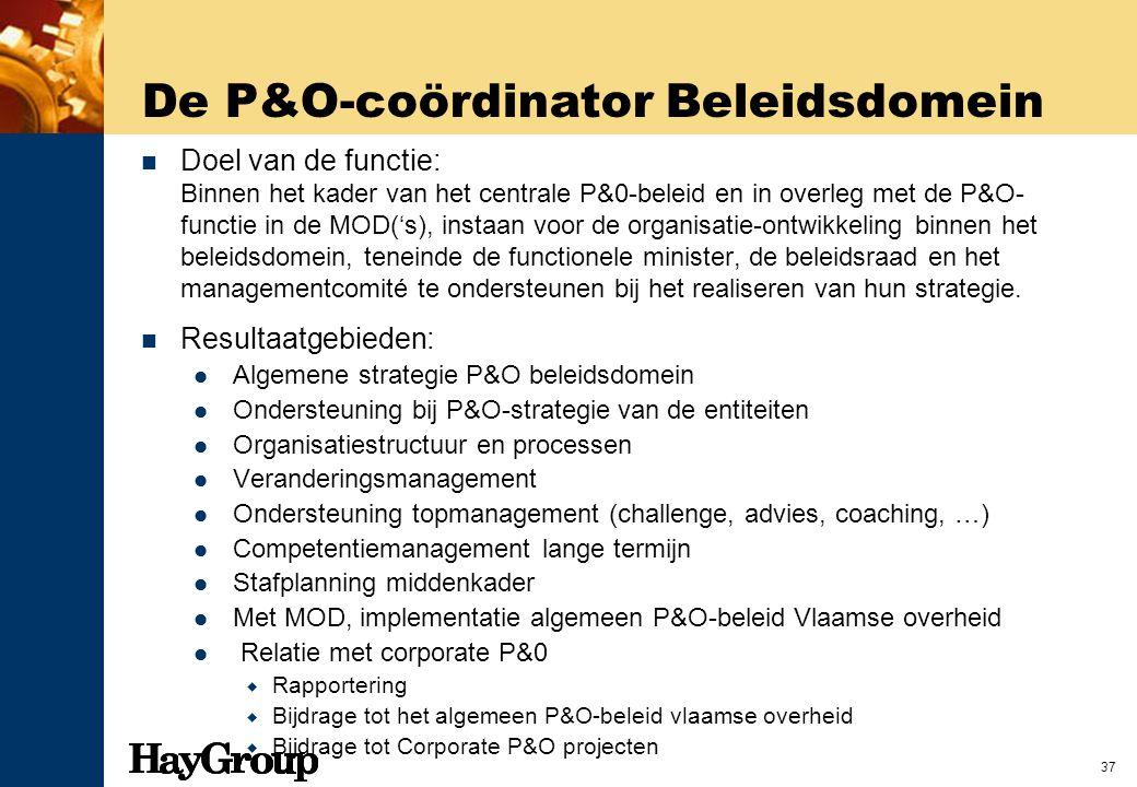 37 De P&O-coördinator Beleidsdomein Doel van de functie: Binnen het kader van het centrale P&0-beleid en in overleg met de P&O- functie in de MOD('s),