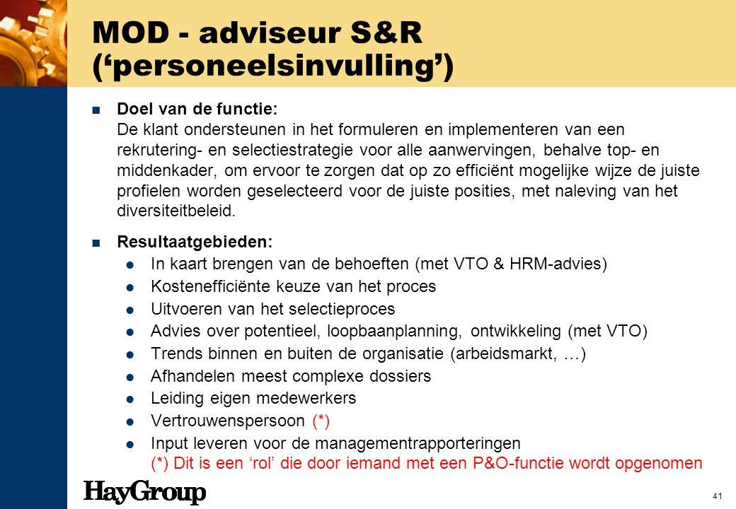 41 MOD - adviseur S&R ('personeelsinvulling') Doel van de functie: De klant ondersteunen in het formuleren en implementeren van een rekrutering- en se