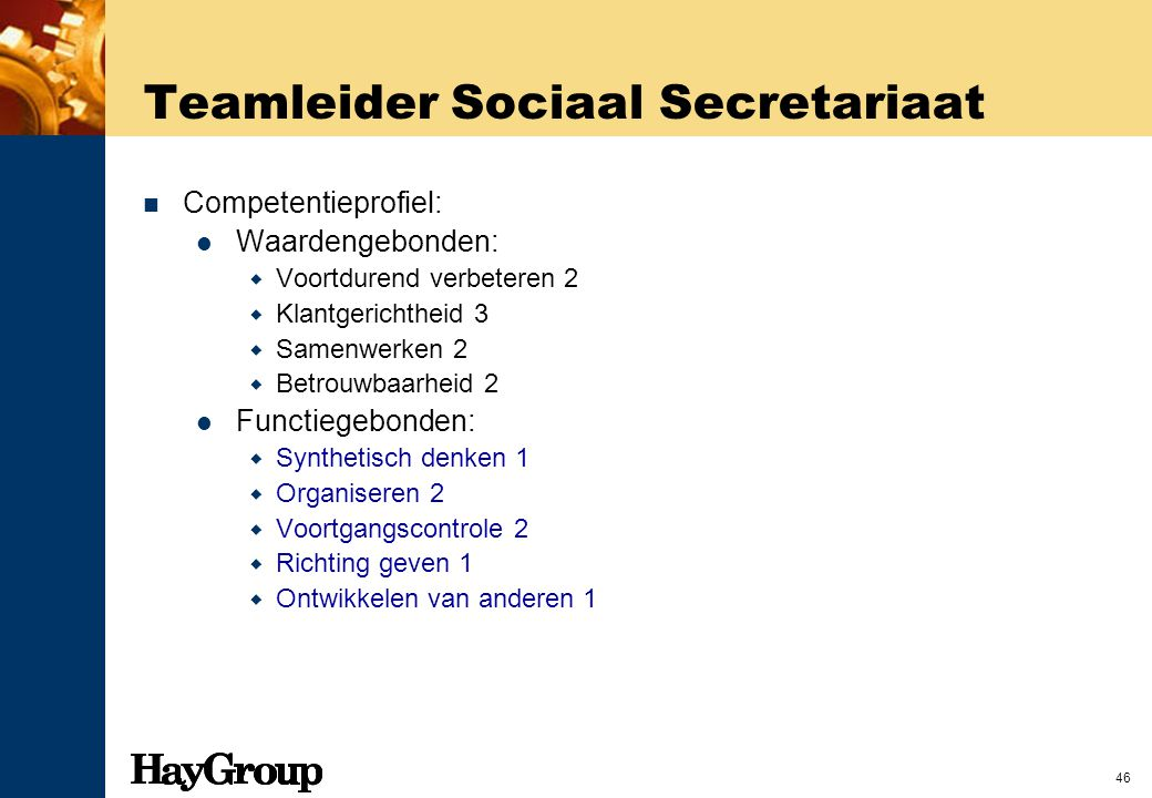 46 Teamleider Sociaal Secretariaat Competentieprofiel: Waardengebonden:  Voortdurend verbeteren 2  Klantgerichtheid 3  Samenwerken 2  Betrouwbaarh