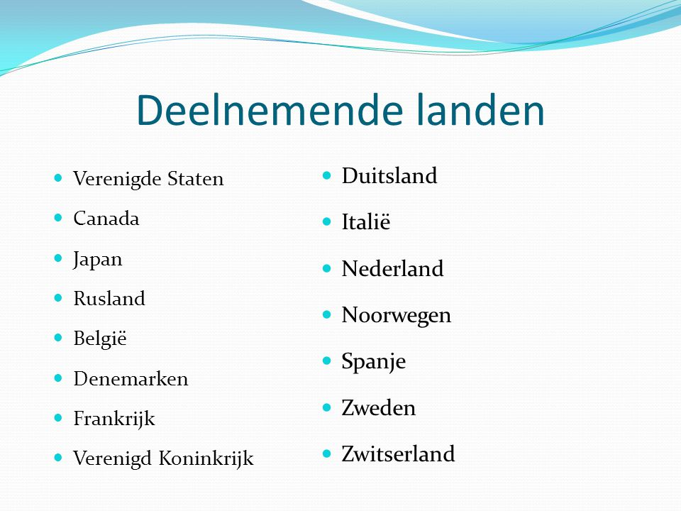 Deelnemende landen Duitsland Italië Nederland Noorwegen Spanje Zweden Zwitserland Verenigde Staten Canada Japan Rusland België Denemarken Frankrijk Ve