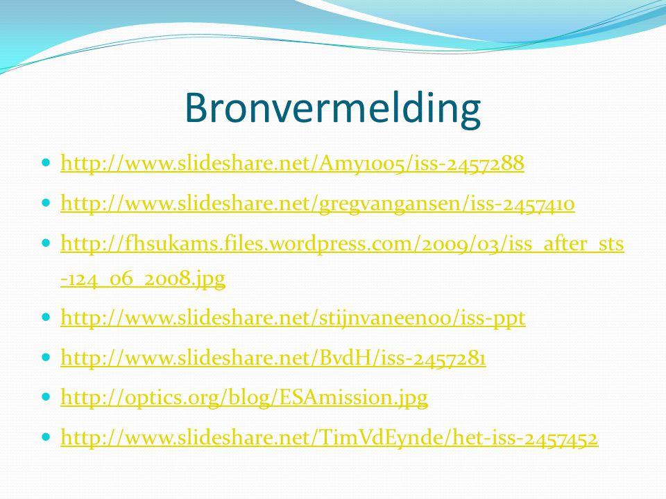 Bronvermelding http://www.slideshare.net/Amy1005/iss-2457288 http://www.slideshare.net/gregvangansen/iss-2457410 http://fhsukams.files.wordpress.com/2