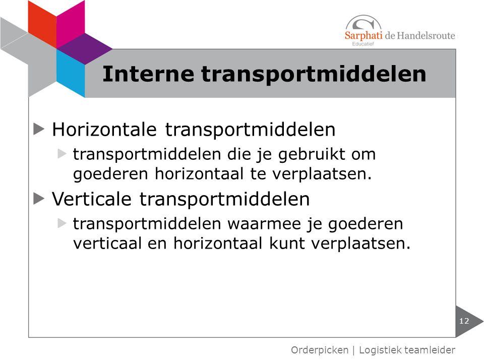 Horizontale transportmiddelen transportmiddelen die je gebruikt om goederen horizontaal te verplaatsen. Verticale transportmiddelen transportmiddelen