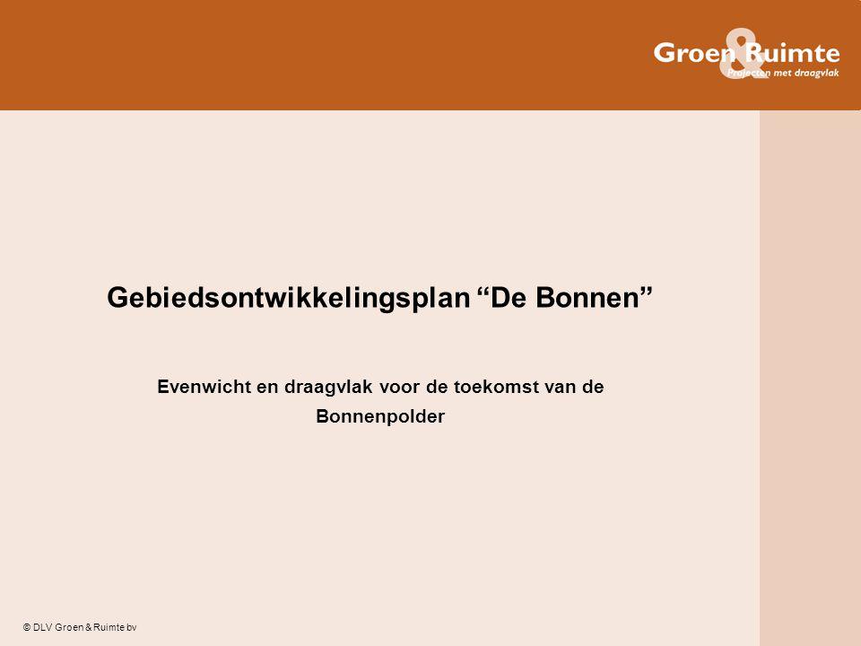 """© DLV Groen & Ruimte bv Gebiedsontwikkelingsplan """"De Bonnen"""" Evenwicht en draagvlak voor de toekomst van de Bonnenpolder"""