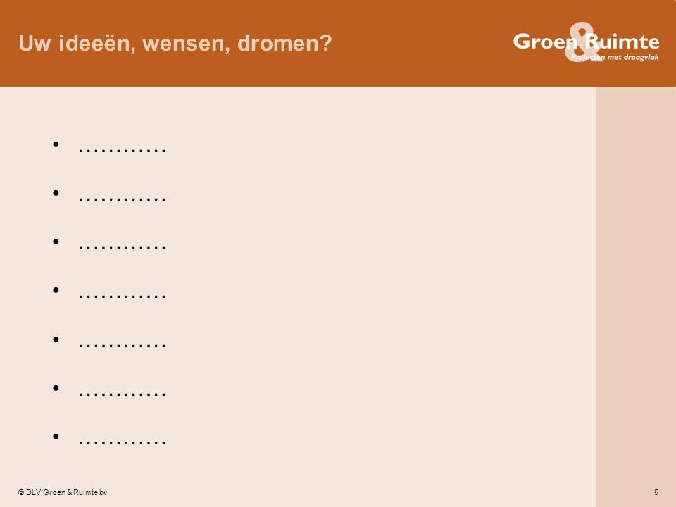 © DLV Groen & Ruimte bv5 Uw ideeën, wensen, dromen? …………