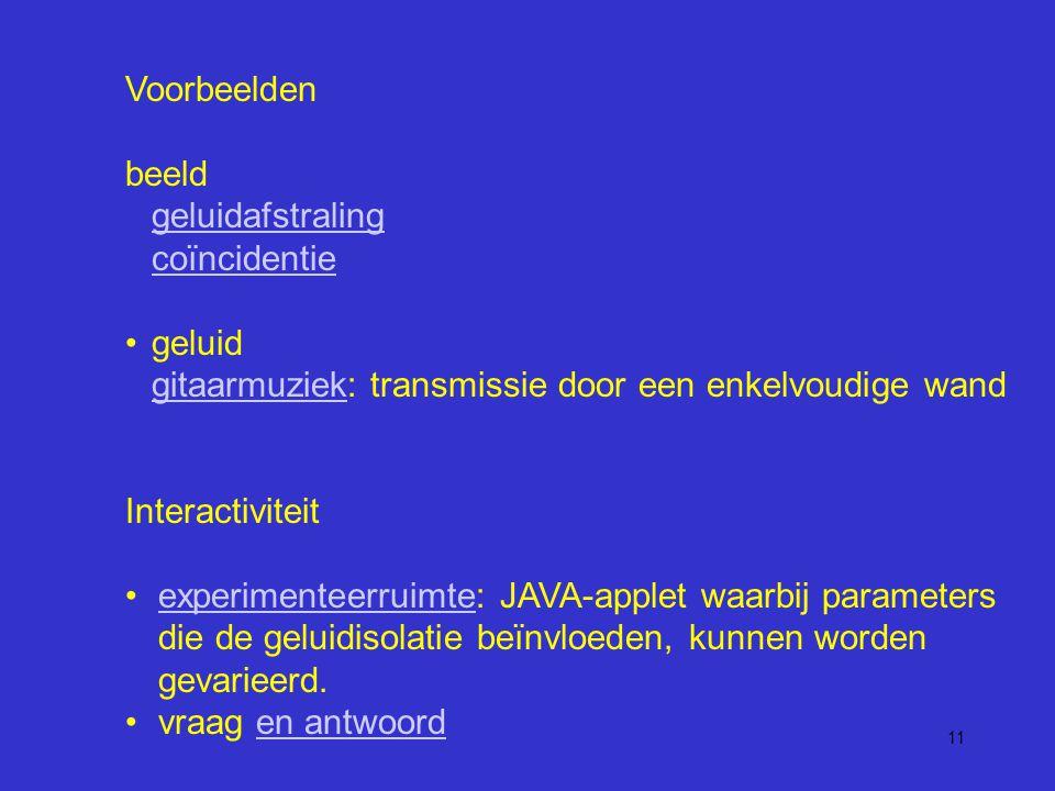 11 Voorbeelden beeld geluidafstraling coïncidentie geluidafstraling coïncidentie geluid gitaarmuziek: transmissie door een enkelvoudige wand gitaarmuziek Interactiviteit experimenteerruimte: JAVA-applet waarbij parameters die de geluidisolatie beïnvloeden, kunnen worden gevarieerd.experimenteerruimte vraag en antwoorden antwoord
